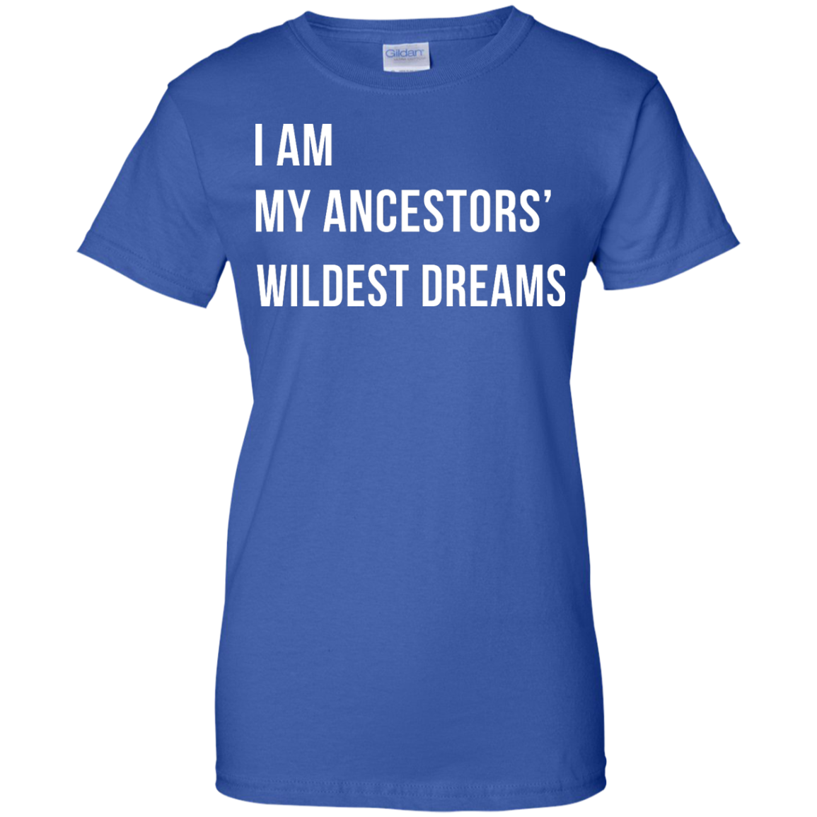 image 469px I am my ancestor wildest dreams t shirt