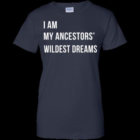 image 470 490x490px I am my ancestor wildest dreams t shirt