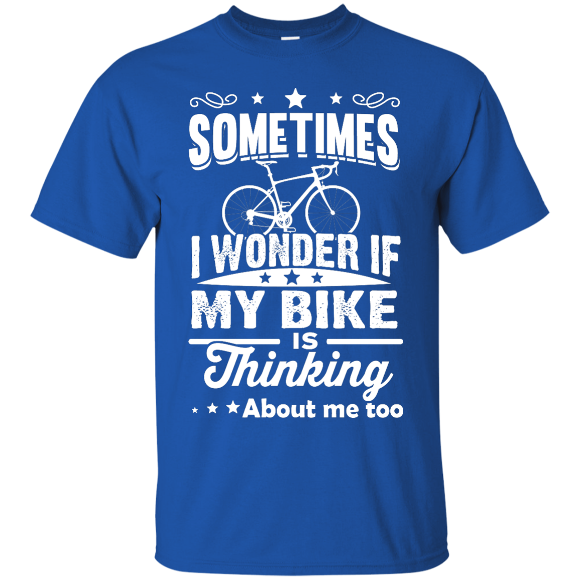 image 518px Sometimes I Wonder If My Bike Is Thinking About Me Too T shirt, Hoodies, Tank Top