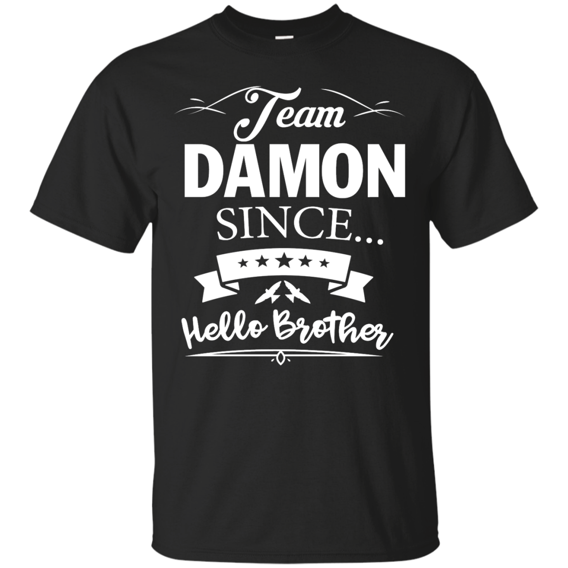 Team Damon Since Hello Brother. Damon Salvatore T-Shirt - Custom Ultra Cotton T-Shirt - Black