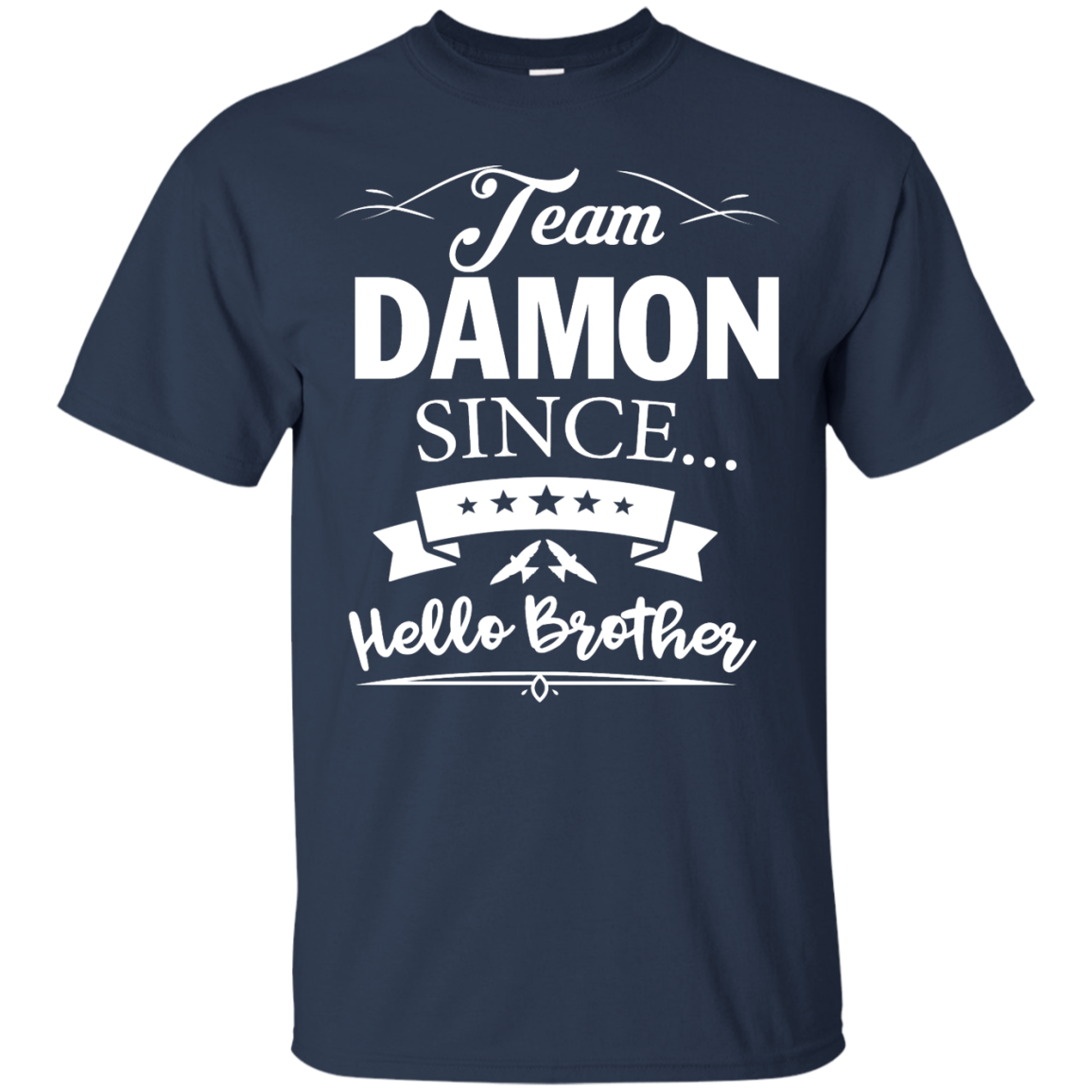 Team Damon Since Hello Brother. Damon Salvatore T-Shirt - Custom Ultra Cotton T-Shirt - Navy