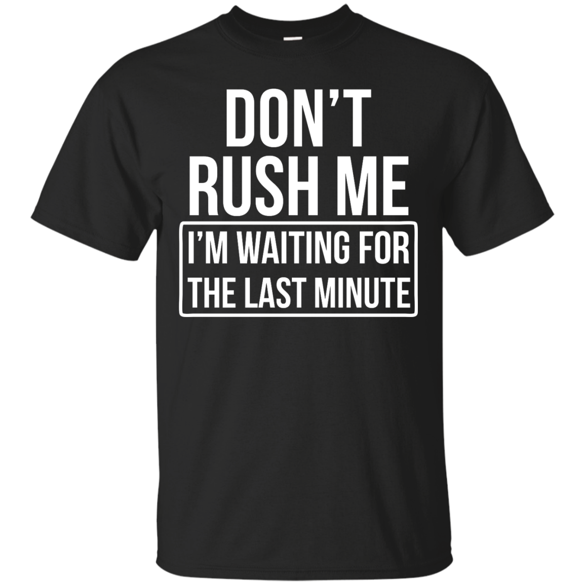 image 798px Don't Rush Me I'm Waiting For The Last Minute T Shirt