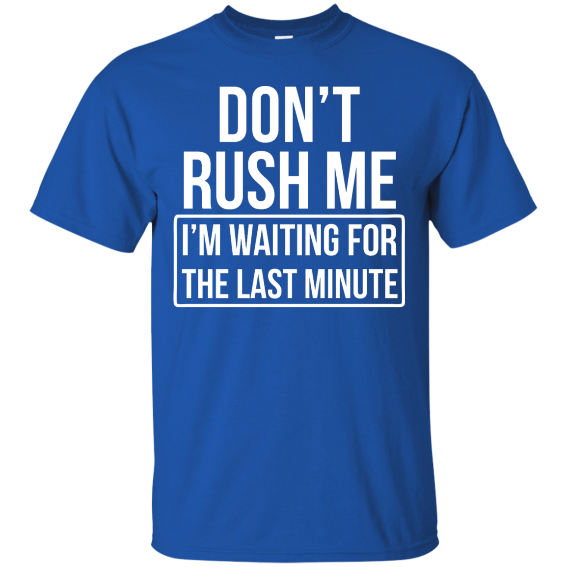 image 799px Don't Rush Me I'm Waiting For The Last Minute T Shirt