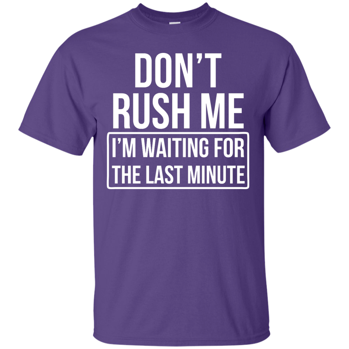 image 800px Don't Rush Me I'm Waiting For The Last Minute T Shirt