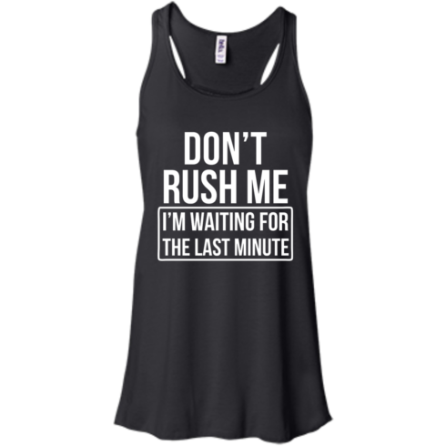 image 801 490x490px Don't Rush Me I'm Waiting For The Last Minute T Shirt