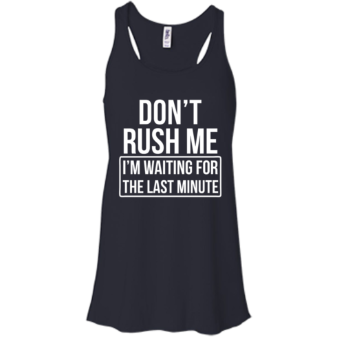 image 802 490x490px Don't Rush Me I'm Waiting For The Last Minute T Shirt