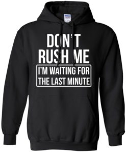 image 803 247x296px Don't Rush Me I'm Waiting For The Last Minute T Shirt
