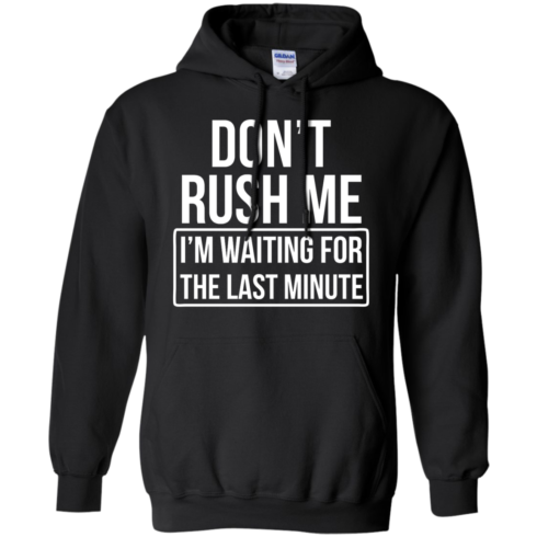 image 803 490x490px Don't Rush Me I'm Waiting For The Last Minute T Shirt