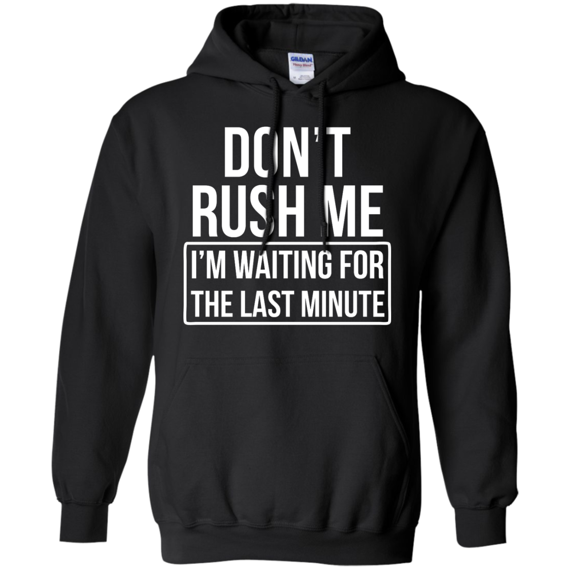 image 803px Don't Rush Me I'm Waiting For The Last Minute T Shirt