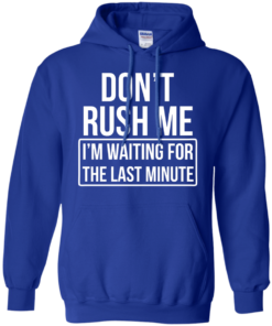 image 804 247x296px Don't Rush Me I'm Waiting For The Last Minute T Shirt