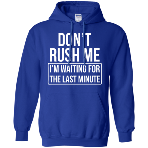 image 804 490x490px Don't Rush Me I'm Waiting For The Last Minute T Shirt
