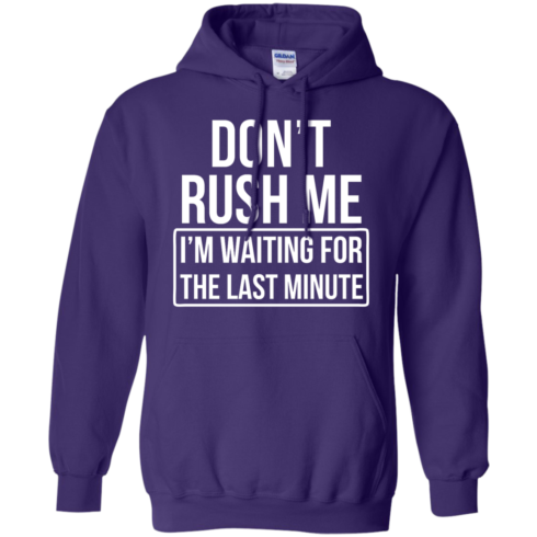 image 805 490x490px Don't Rush Me I'm Waiting For The Last Minute T Shirt