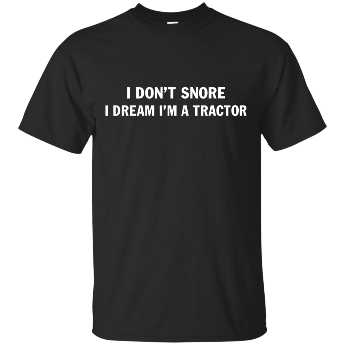 image 842px Farmer Shirt: I Don't Snore I Dream I'm A Tractor T Shirt