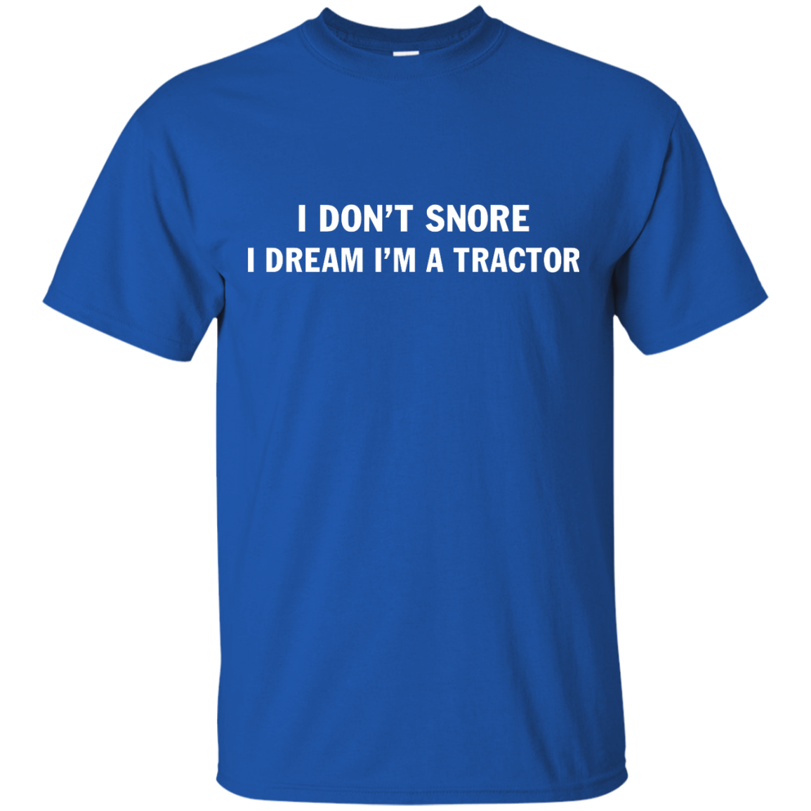 image 843px Farmer Shirt: I Don't Snore I Dream I'm A Tractor T Shirt