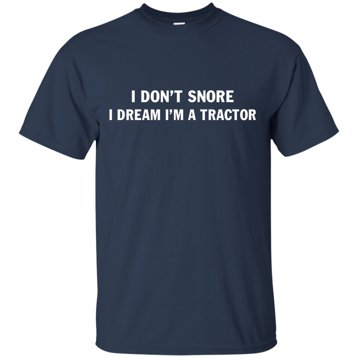 image 844px Farmer Shirt: I Don't Snore I Dream I'm A Tractor T Shirt