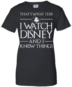 image 861 247x296px That's What I Do I Watch Disney and I Know Things T shirt