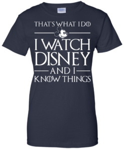 image 862 247x296px That's What I Do I Watch Disney and I Know Things T shirt