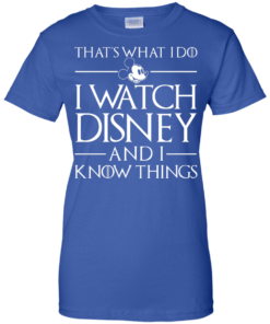 image 863 247x296px That's What I Do I Watch Disney and I Know Things T shirt