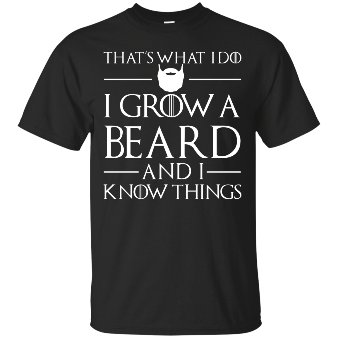 image 864px That's What I Do I Grow Beard and I Know Things T shirt