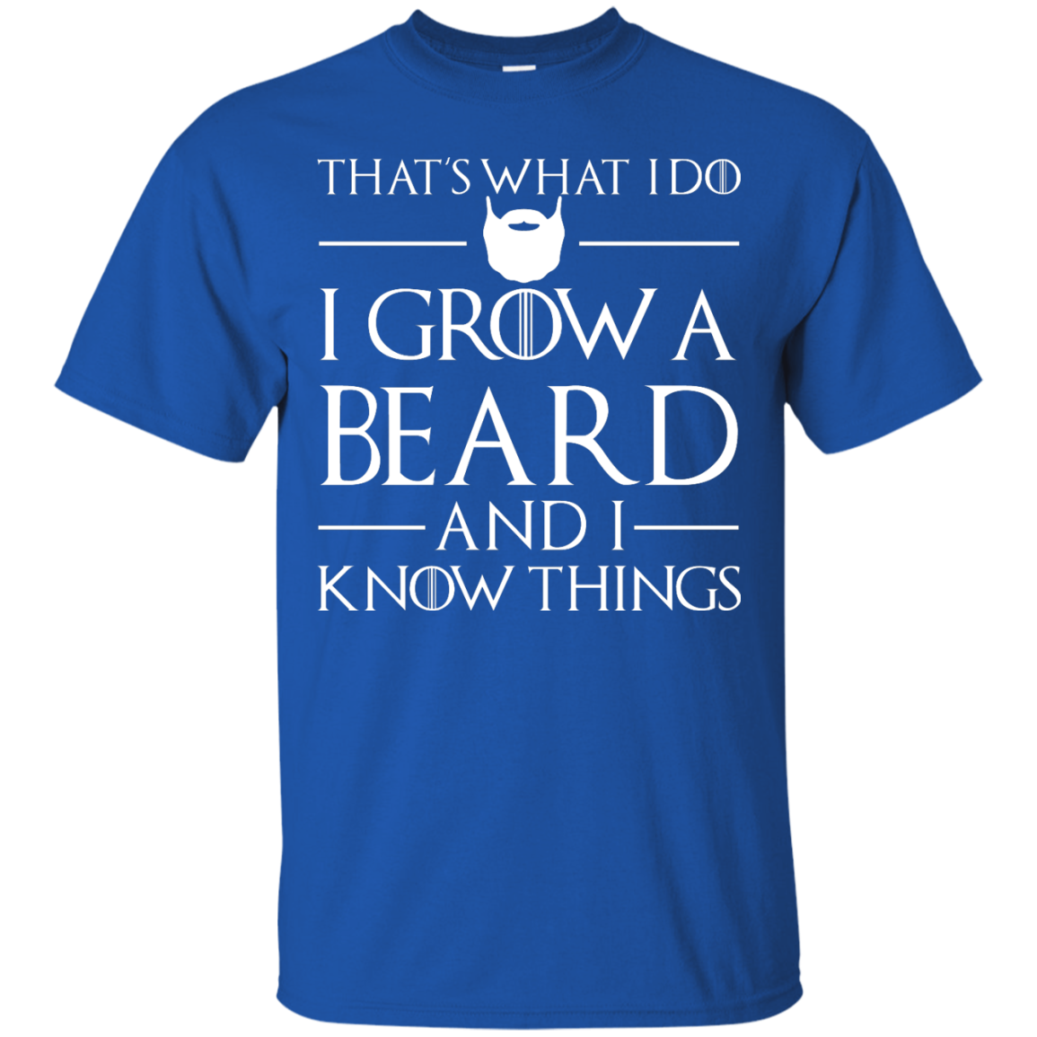 image 865px That's What I Do I Grow Beard and I Know Things T shirt