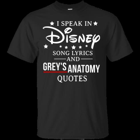 image 933 490x490px I speak in Disney song lyrics and Grey's Anatomy quotes T Shirt