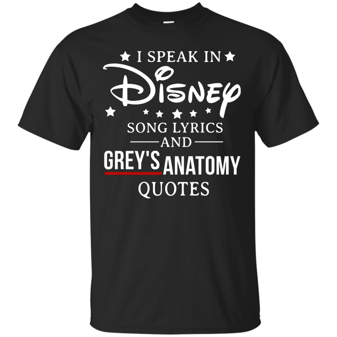 I speak in Disney song lyrics and Grey\'s Anatomy quotes T-Shirt