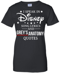 image 941 247x296px I speak in Disney song lyrics and Grey's Anatomy quotes T Shirt
