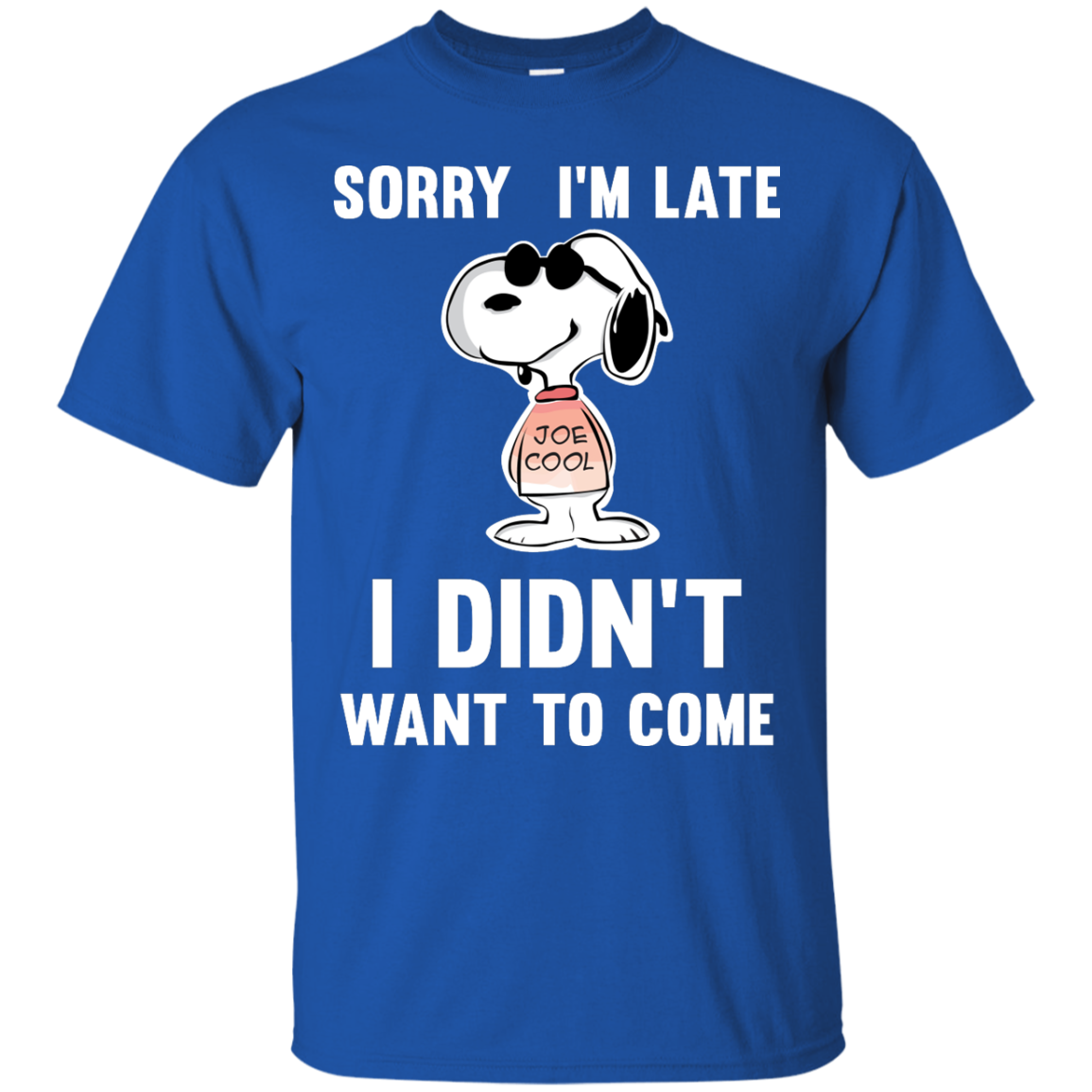 bc312f55d Peanuts Snoopy: Sorry I'm Late I Didn't Want To Come T-Shirt