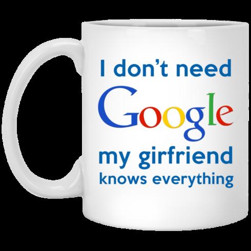 image 966 490x490px I Don't Need Google My Girlfriend Knows Everything Mug