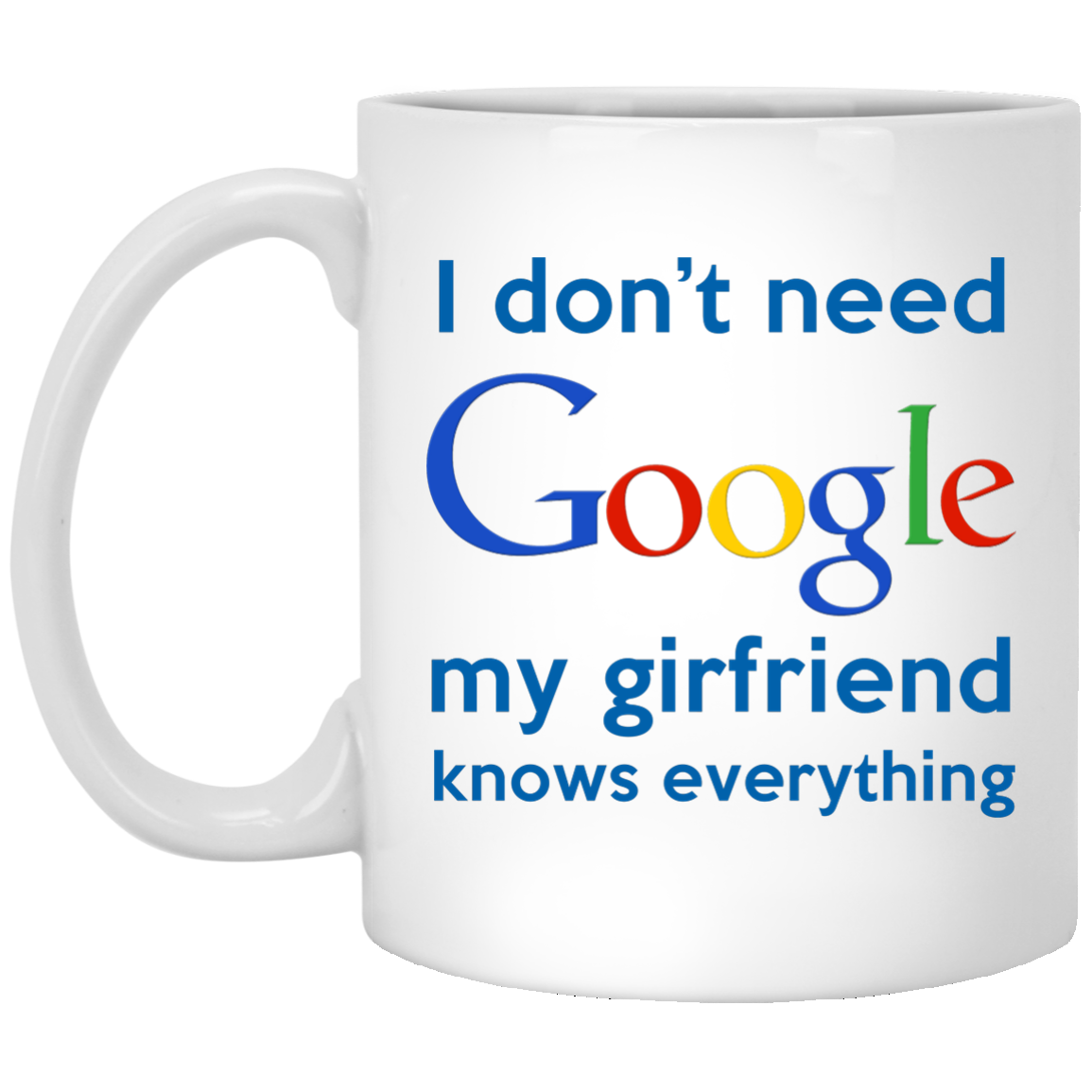 I Dont Need Google My Girlfriend Knows Everything Mug