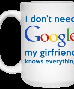 image 967 247x296px I Don't Need Google My Girlfriend Knows Everything Mug