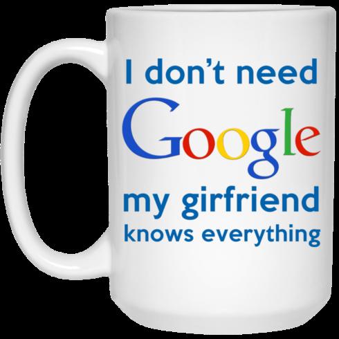 image 967 490x490px I Don't Need Google My Girlfriend Knows Everything Mug