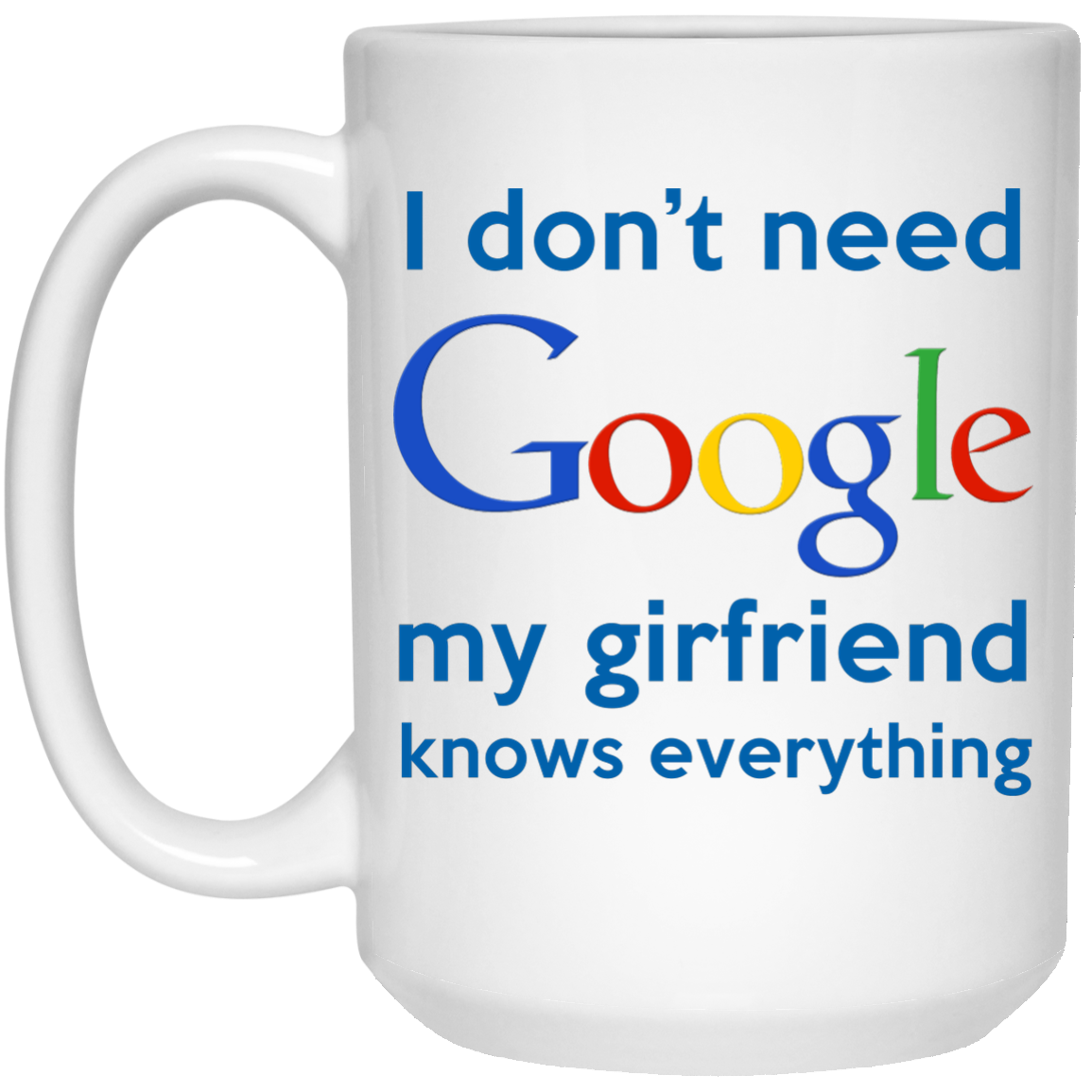 image 967px I Don't Need Google My Girlfriend Knows Everything Mug