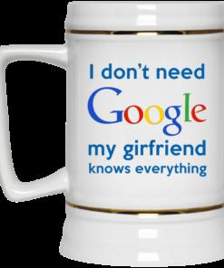 image 968 247x296px I Don't Need Google My Girlfriend Knows Everything Mug