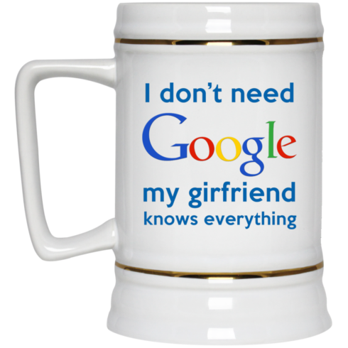 image 968 490x490px I Don't Need Google My Girlfriend Knows Everything Mug