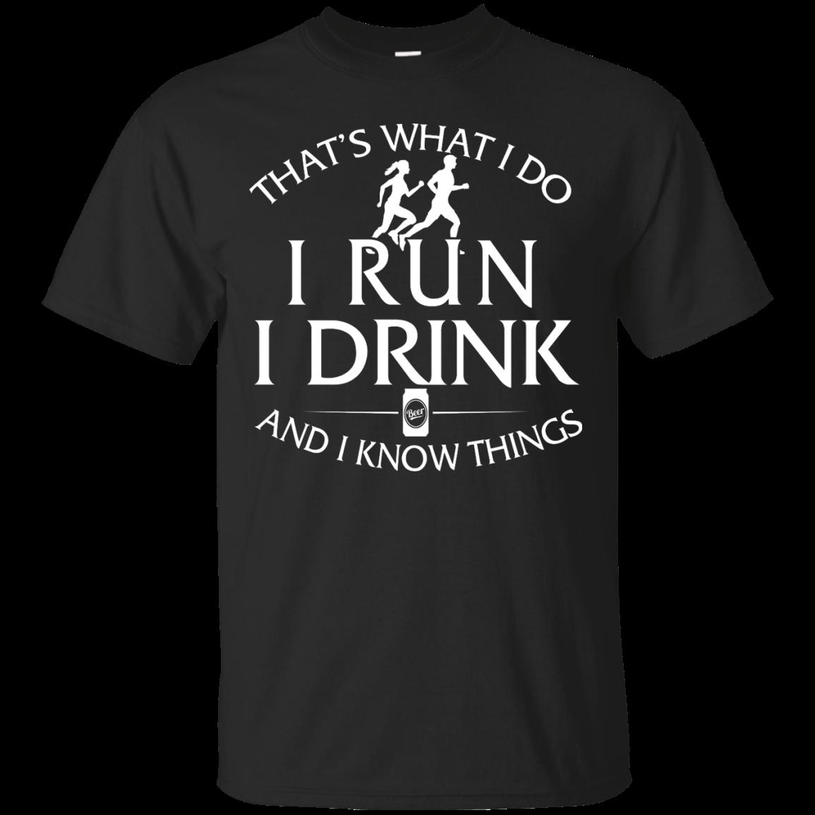 image 969px That's What I Do I Run I Drink and I Know Things T Shirt