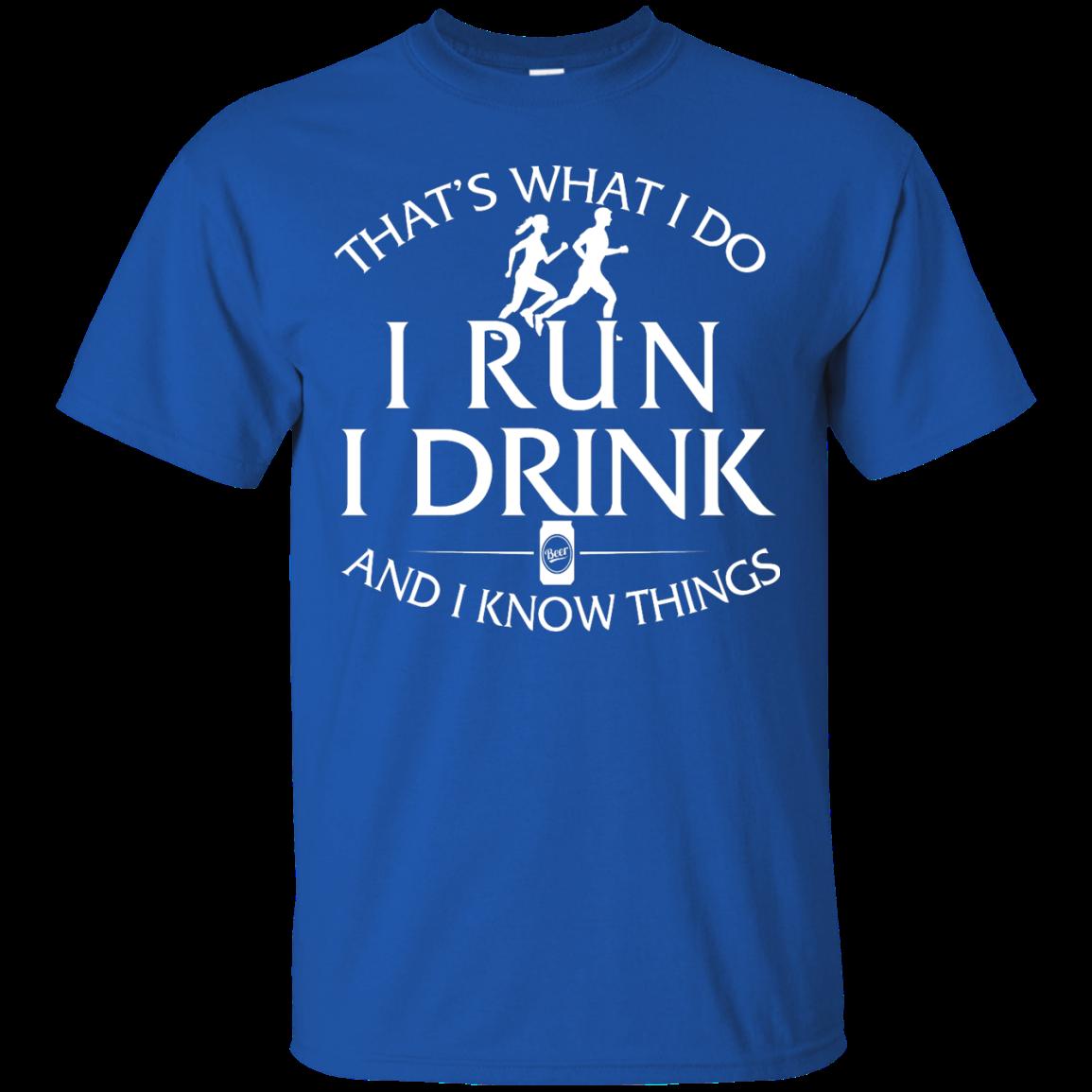 image 970px That's What I Do I Run I Drink and I Know Things T Shirt