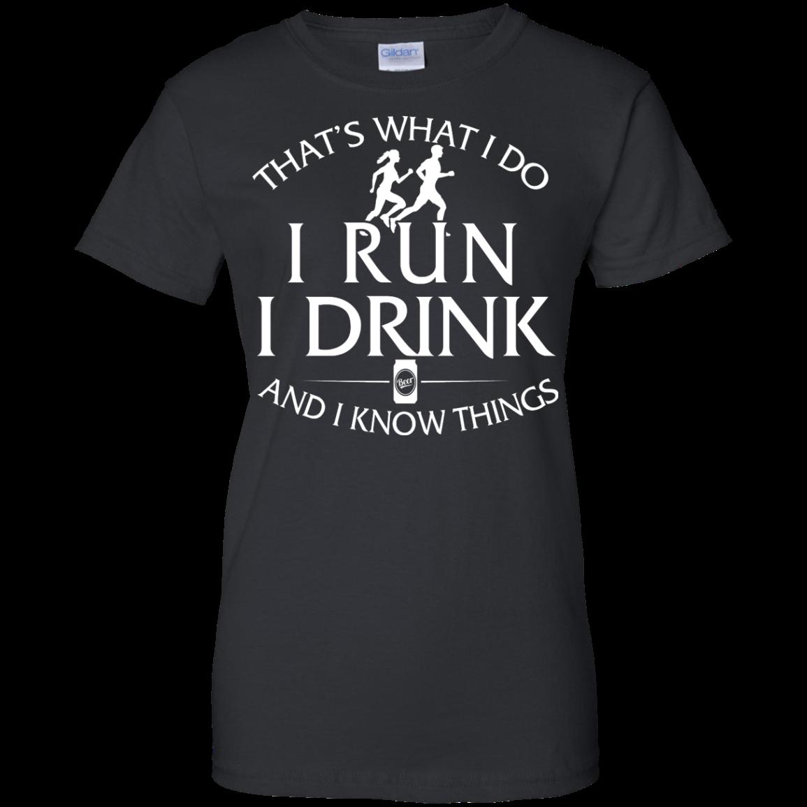image 977px That's What I Do I Run I Drink and I Know Things T Shirt