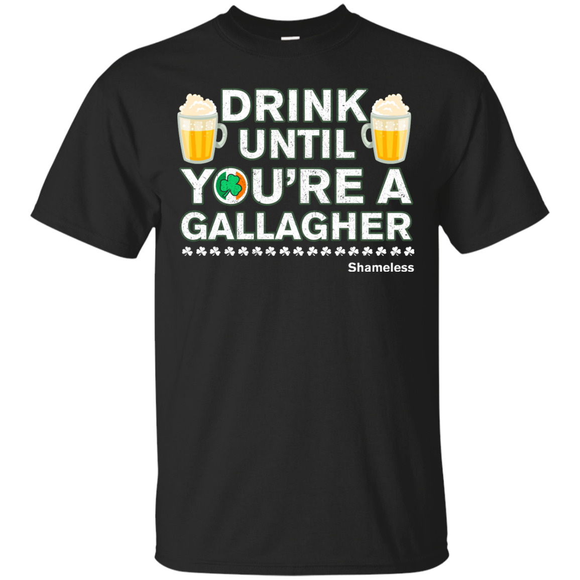 imagepx St Patrick's Day: Drink Until You Are A Gallagher T Shirt