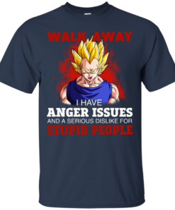 image 116 247x296px Dbz Vegeta: Walk Away I Have Anger Issues and A Serious Dislike T Shirt