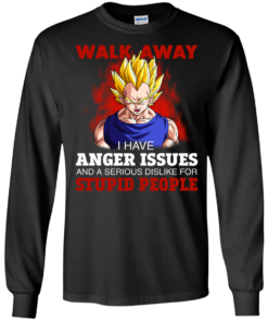 image 117 247x296px Dbz Vegeta: Walk Away I Have Anger Issues and A Serious Dislike T Shirt