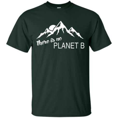 There is no Plannet B - Custom Ultra Cotton - Forest