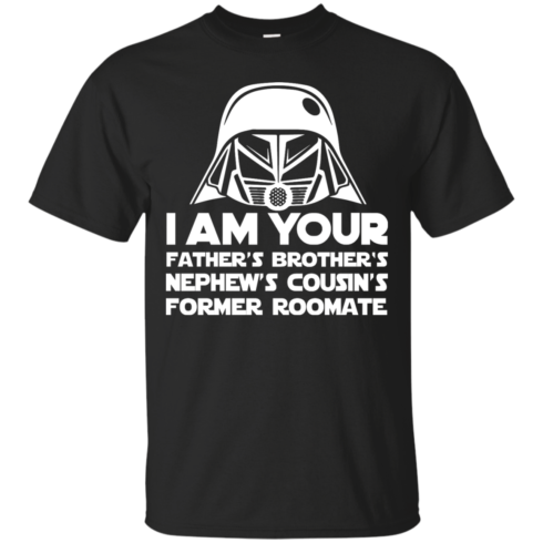 image 232 490x490px I'm Your Father's Brother's Nephew's Cousin's Former Roomate T Shirts
