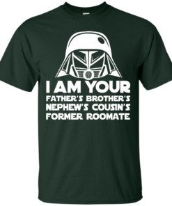 image 233 247x296px I'm Your Father's Brother's Nephew's Cousin's Former Roomate T Shirts