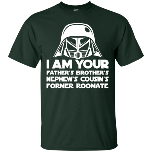 image 233 490x490px I'm Your Father's Brother's Nephew's Cousin's Former Roomate T Shirts