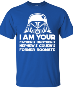 image 234 247x296px I'm Your Father's Brother's Nephew's Cousin's Former Roomate T Shirts