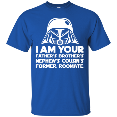 image 234 490x490px I'm Your Father's Brother's Nephew's Cousin's Former Roomate T Shirts