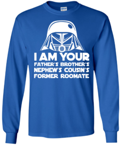 image 236 247x296px I'm Your Father's Brother's Nephew's Cousin's Former Roomate T Shirts