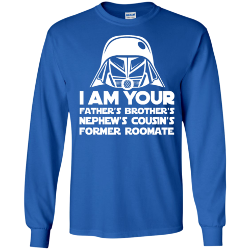 image 236 490x490px I'm Your Father's Brother's Nephew's Cousin's Former Roomate T Shirts