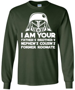 image 237 247x296px I'm Your Father's Brother's Nephew's Cousin's Former Roomate T Shirts